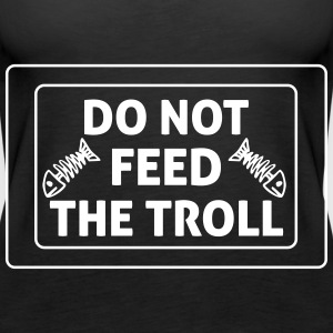 Do Not Feed The Troll Tops - Frauen Premium Tank Top