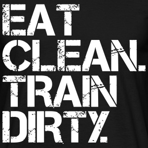 Eat Clean Train Dirty - Bodybuilding, Crossfit T-shirts - Mannen T-shirt