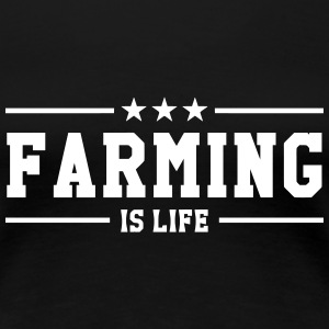 Farming is life T-Shirts - Women's Premium T-Shirt