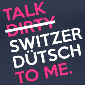 Talk Dirty Switzerdütsch to Me T-Shirts - Frauen Premium T-Shirt
