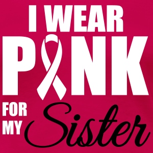 I wear pink for my sister T-Shirts - Women's Premium T-Shirt