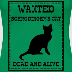 Wanted Schrödinger's Cat - Dead And Alive T-Shirts - Frauen Premium T-Shirt