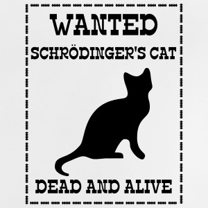 Wanted Schrödinger's Cat - Dead And Alive Shirts - Baby T-Shirt