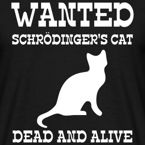Wanted Schrödinger's Cat - Dead And Alive T-skjorter - T-skjorte for menn