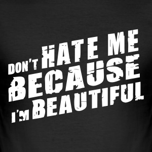 ::DONT HATE ME:: - Männer Slim Fit T-Shirt