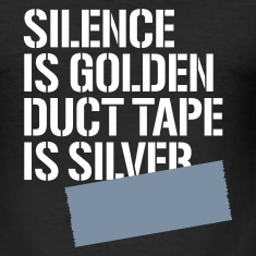 Black Silence is golden duct tape is silver Men's Tees