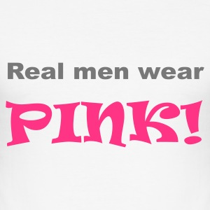 Real men wear pink! - Männer Slim Fit T-Shirt