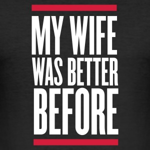 Nero my wife was better before T-shirt - Maglietta aderente da uomo