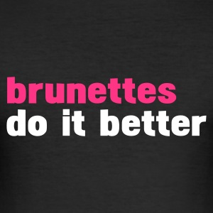 Schwarz brunettes do it better T-Shirts - Männer Slim Fit T-Shirt