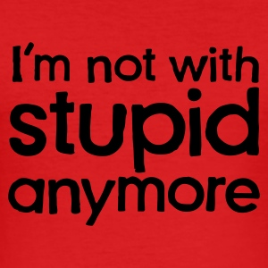 Rood I'm not with stupid anymore T-shirts - slim fit T-shirt