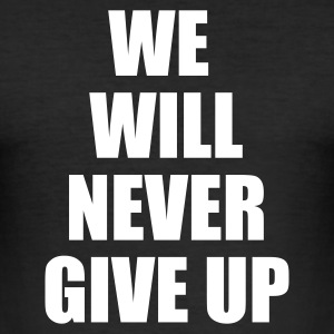 Schwarz we will never give up T-Shirts - Männer Slim Fit T-Shirt
