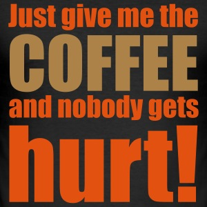 Just give me the coffee and nobody gets hurt - Slim Fit T-skjorte for menn