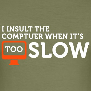 I insult slow Computers 2 (2c) T-shirts - slim fit T-shirt
