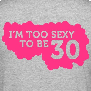 Im Too Sexy To Be 30 (1c)++ Camisetas - Camiseta ajustada hombre