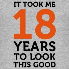 18 Years To Look Good 1 (2c)++ T-Shirts