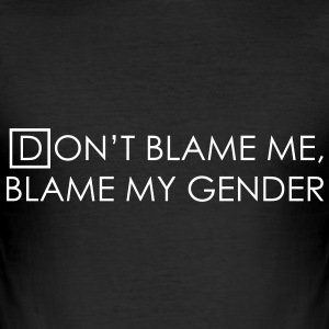 Don't blame me, blame my gender T-shirts - slim fit T-shirt