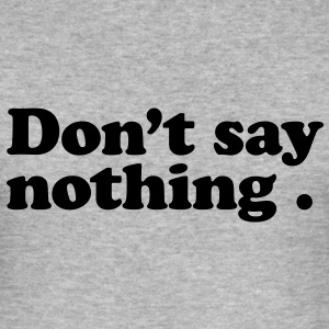 don't say nothing T-shirt - Maglietta aderente da uomo