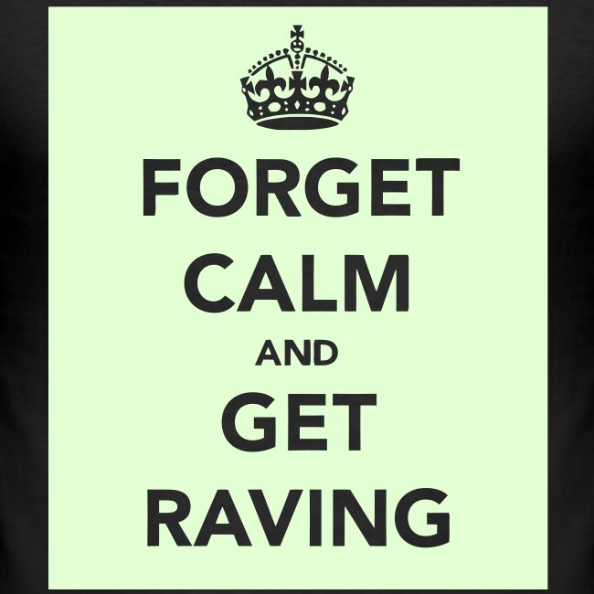 Glow in the Dark Forget Calm and get raving t-shirt