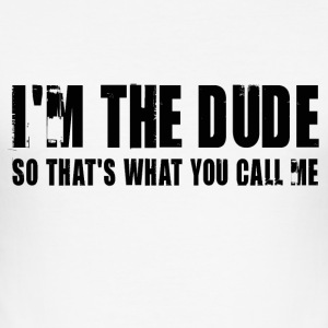 I'm the dude. So That's what you call me - Tee shirt près du corps Homme