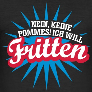 Ich will Fritten 1 T-Shirts - Männer Slim Fit T-Shirt