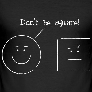 Don't be square! - Herre Slim Fit T-Shirt