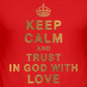 KEEP CALM AND TRUST IN GOD WITH LOVE T-Shirts - Men's Slim Fit T-Shirt