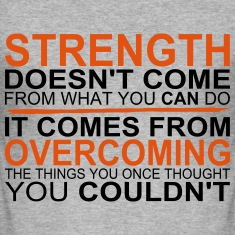 Strength comes from Overcoming T-Shirts