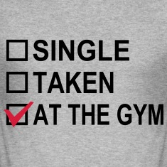 Single, Taken, At The Gym! T-Shirts