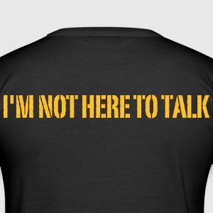 I'm Not Here To Talk - Männer Slim Fit T-Shirt