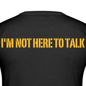 I'm Not Here To Talk T-Shirts - Men's Slim Fit T-Shirt