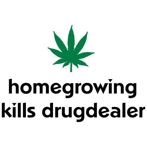 Homegrowing Kills Drugdealer