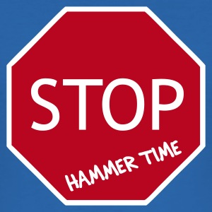 Royal blue Stop! Hammer Time T-Shirts - Men's Slim Fit T-Shirt