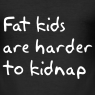 Ontwerp ~ Fat kids are harder to kidnap