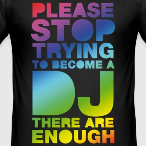 Black Please stop trying to become a DJ - there are enough Men's Tees - Men's Slim Fit T-Shirt