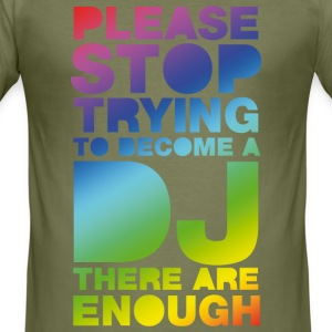 Olive Please stop trying to become a DJ - there are enough T-shirts - Tee shirt près du corps Homme