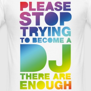 White Please stop trying to become a DJ - there are enough Men's Tees - Men's Slim Fit T-Shirt