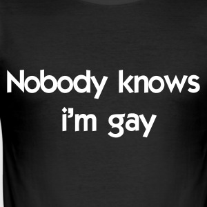 nobody knows i'm gay  T-Shirts - Men's Slim Fit T-Shirt