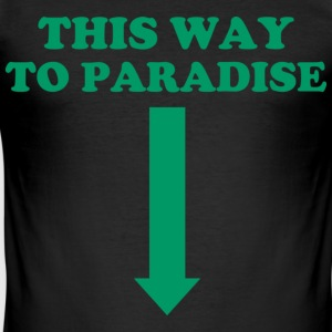 THIS WAY TO PARADISE T-Shirts - Men's Slim Fit T-Shirt