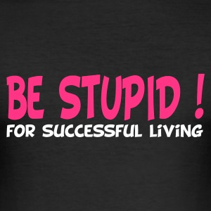 Svart be stupid for successful living T-shirts - Slim Fit T-shirt herr