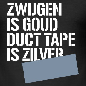 Zwart Zwijgen is goud duct tape is zilver T-shirts - slim fit T-shirt