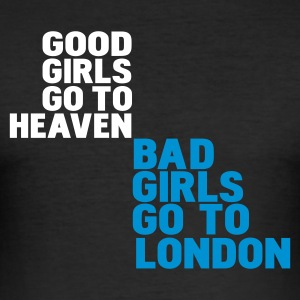 Black good girls go to heaven bad girls go to london Men's T-Shirts - Men's Slim Fit T-Shirt