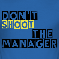 Ontwerp ~ T-Shirt, slim fit, Don't shoot the manager, mannen shirt
