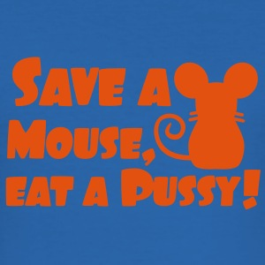 Save a mouse, eat a pussy T-Shirts - Men's Slim Fit T-Shirt