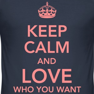 keep calm and love who you want T-Shirts - Männer Slim Fit T-Shirt