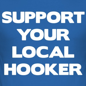Support Your Local Hooker T-Shirts - Men's Slim Fit T-Shirt