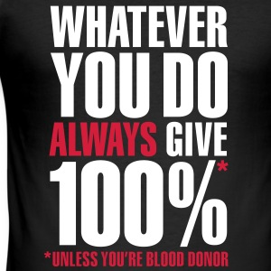 Whatever you do always give 100%. Unless you're blood donor, T-Shirts - Men's Slim Fit T-Shirt