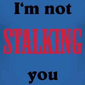 I'm not stalking you T-Shirts - Men's Slim Fit T-Shirt