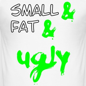 Small & Fat & Ugly 2c T-Shirts - Men's Slim Fit T-Shirt