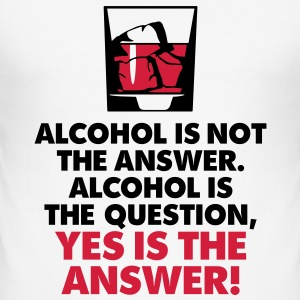 Alcohol Is Not The Answer 3 (2c)++2012 Tee shirts - Tee shirt près du corps Homme
