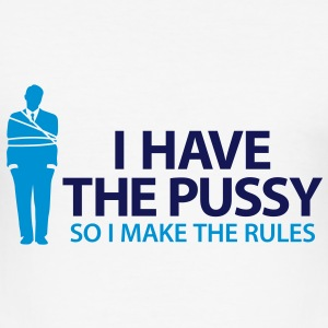 I Have The Pussy (2c)++2013 T-Shirts - Men's Slim Fit T-Shirt